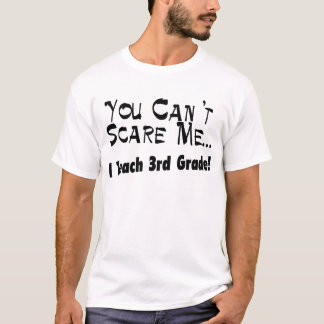 U kunt niet me doen schrikken ik onderwijst 3de t shirt