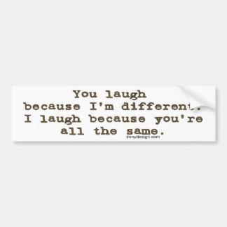 U lacht omdat ik verschillend ben bumpersticker