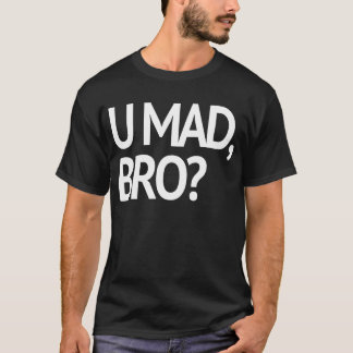 U MAD, BRO? ORIGINEEL T SHIRT