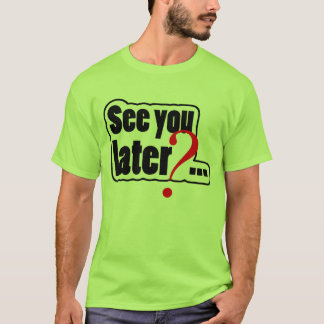 U zie later? t shirt