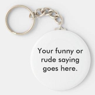 uw-grappig-of-ruw-spreuk-gaan-here01 sleutelhangers