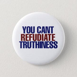 Uw kan niet refudiate truthiness ronde button 5,7 cm