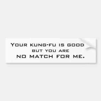 Uw kungfu is goed…, maar u bent, geen gelijke… bumpersticker