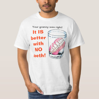 Uw Oma was Juist! Het IS Beter zonder Tanden! T Shirt