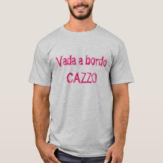 Vada een Bordo, CAZZO T Shirt
