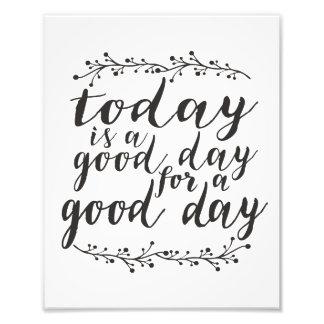 Vandaag is een Goede Dag voor een Goede Dag Foto Afdrukken