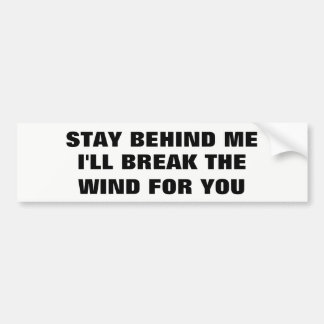 Verblijf achter me, zal ik Wind voor u breken Bumpersticker