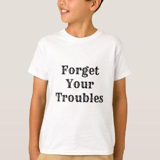 Vergeet Uw Problemen T Shirt