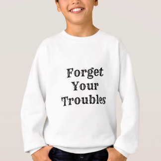 Vergeet Uw Problemen Trui
