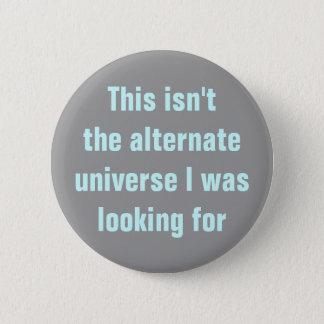 Verkeerd afwisselend heelal ronde button 5,7 cm