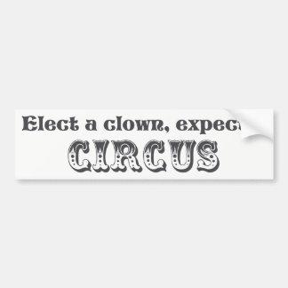 Verkies een clown, verwacht een circus! Anti Troef Bumpersticker