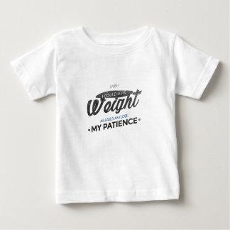 Verlies het Geduld van het Gewicht niet Baby T Shirts