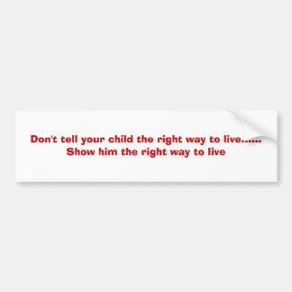 Vertel uw kind niet de juiste manier te leven .... bumpersticker