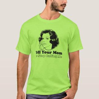 Vertel Uw Mamma ophouden roepend me T Shirt