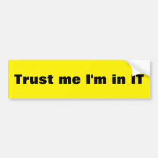 vertrouw op me ik ben in IT Bumpersticker