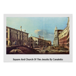 Vierkant en Kerk van de Jezuïeten door Canaletto Poster