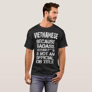 Vietnamees omdat Badass de Moeder F **** R niet is T Shirt