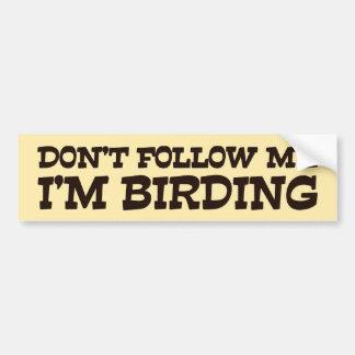 Volg me niet ik ben Birding Bumpersticker