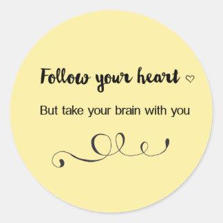 Volg Uw Hart, maar neem Uw Hersenen met u Ronde Sticker