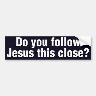 Volgt u Jesus This Close? Bumpersticker