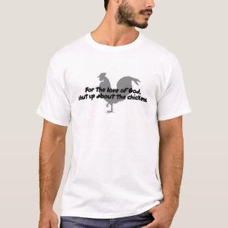 Voor de liefde van God, zwijg over de kippen! T Shirt