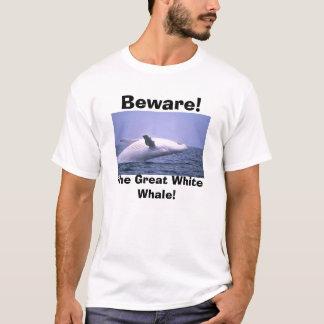 Voorzichtig zijn! , De Grote Witte Walvis! T Shirt
