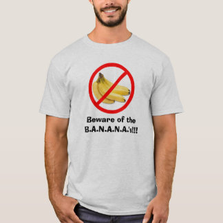 Voorzichtig zijn van B.A.N.A.N.A.!!! T Shirt