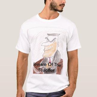 Voorzichtig zijn van de Leraar T Shirt