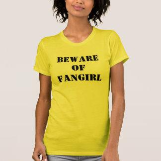 Voorzichtig zijn van Overhemd Fangirl T Shirt