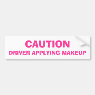 Voorzichtigheid, Bestuurder die Make-up toepassen Bumpersticker
