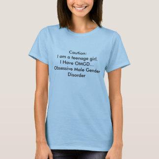 Voorzichtigheid: Ik ben een tiener. Ik heb OMGD… T Shirt