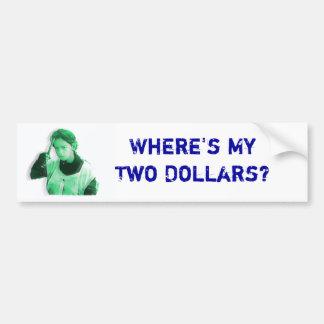 Waar Mijn Twee Dollars is Bumpersticker