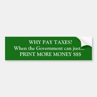 Waarom betaal Belastingen? Wanneer regering meer g Bumpersticker