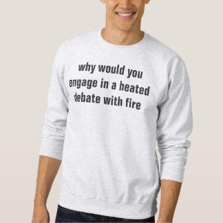 waarom u in een verwarmd debat met brand in dienst trui