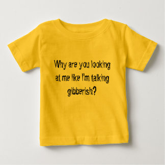 Waarom zijn u die me bekijken als spreek ik gibb… baby t shirts