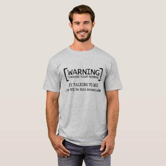 Waarschuwend, kies Uw Verantwoordelijke Woorden, T Shirt