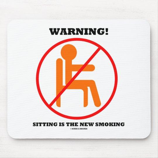 Waarschuwing! De zitting is Nieuw dwars-uit Rokend Muismat