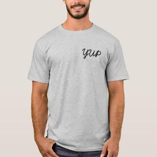 """Wanneer er te zeggen niets anders is, zeg """"Yep"""". T Shirt"""