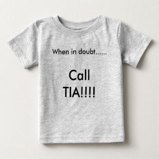 Wanneer in twijfel ......, TIA!!! roep! Baby T Shirts