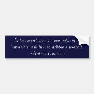 Wanneer somebody u vertelt is niets onmogelijk,… bumpersticker