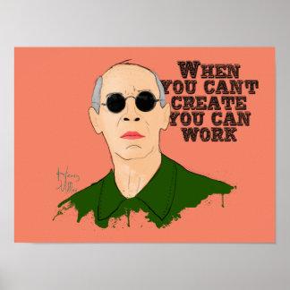 Wanneer u niet kunt Creëer kunt u werken Poster