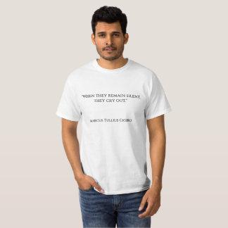 """""""Wanneer zij stil blijven, schreeuwen zij. """" T Shirt"""
