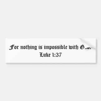Want niets met God onmogelijk is.  Het 1:37 van Lu Bumpersticker