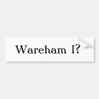 Wareham I? Bumpersticker