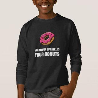 Wat er ook Uw Donuts bestrooit T Shirt
