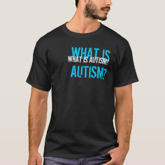 Wat is Autisme? T Shirt