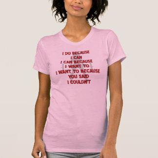 Weightlifting die ik omdat u heb gedaan zei ik kon t shirt