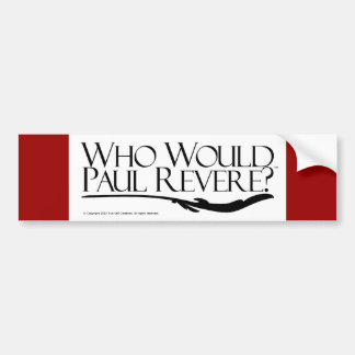 Who Paul Revere? Bumpersticker