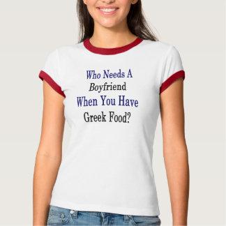 Who wenst een Vriend wanneer u Grieks Voedsel hebt T Shirt