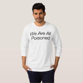 Wij allen worden vergiftigd t shirt